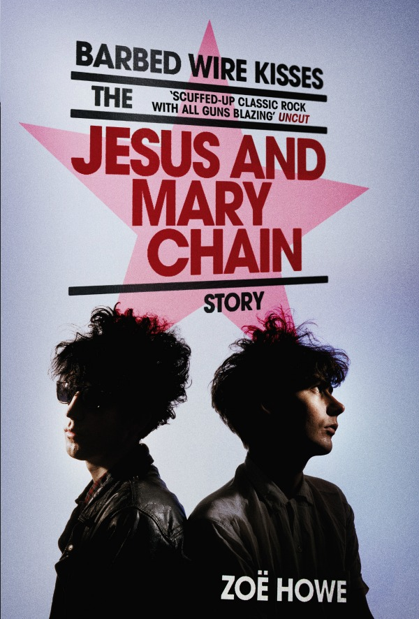 Barbed-Wire-Kisses-The-Jesus-and-Mary-Chain-biography