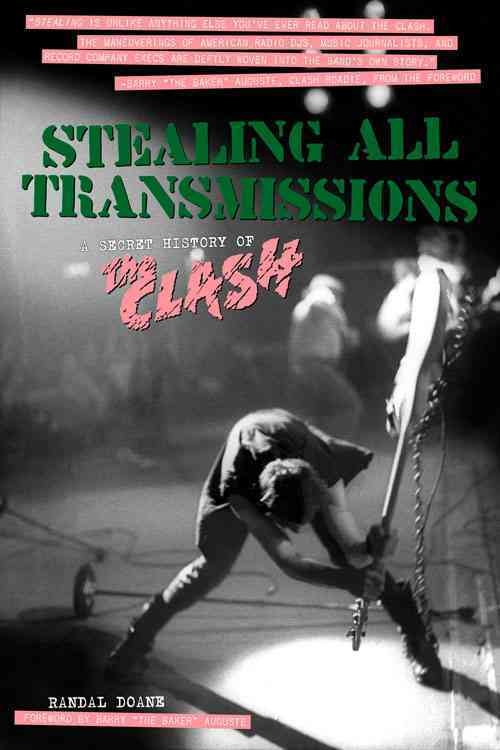 stealing all transmissions a secret history of th doane randal 27251612 142303293 frntl Stealing All Transmissions: A Secret History of The Clash by Randal Doane