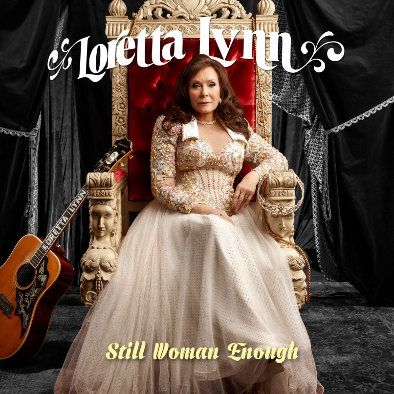 Loretta Lynn still woman enough Loretta Lynn Announces New Album Still Woman Enough, Shares Coal Miners Daughter (Recitation): Stream